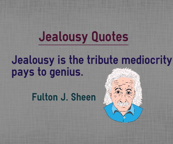 Jealousy Quotes: Quotes About Jealousy : Jealousy Is The