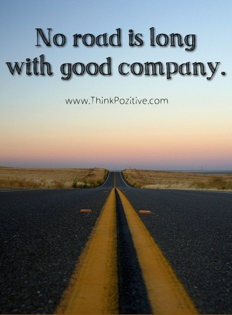 Positive Quotes No Road Is Long With Good Company Www