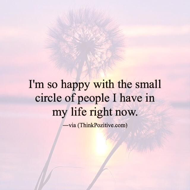Positive Quotes Im So Happy With The Small Circle Of People I
