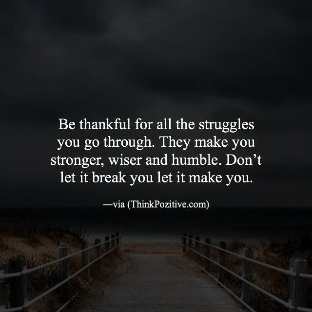 Positive Quotes Be Thankful For All The Struggles You Go Through