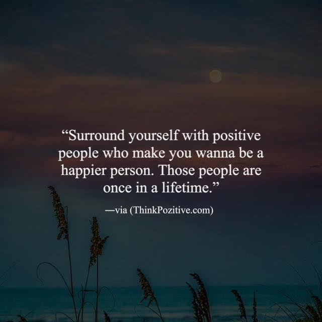Positive Quotes Surround Yourself With Positive People Who Make