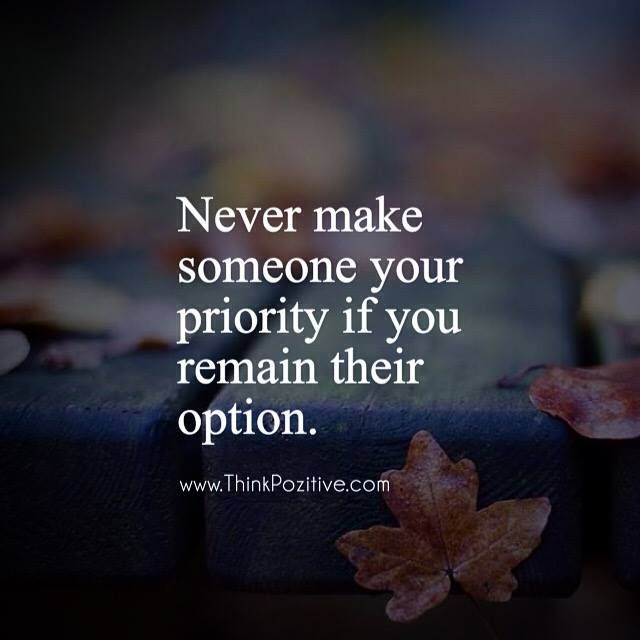 Positive Quotes Never Make Someone Your Priority Hall Of