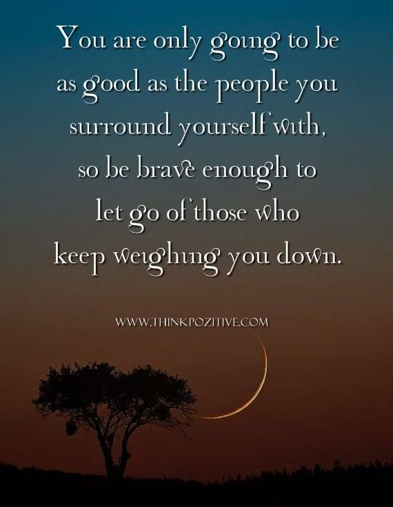 Positive Quotes Youre Only Going To Be As Good As The People You