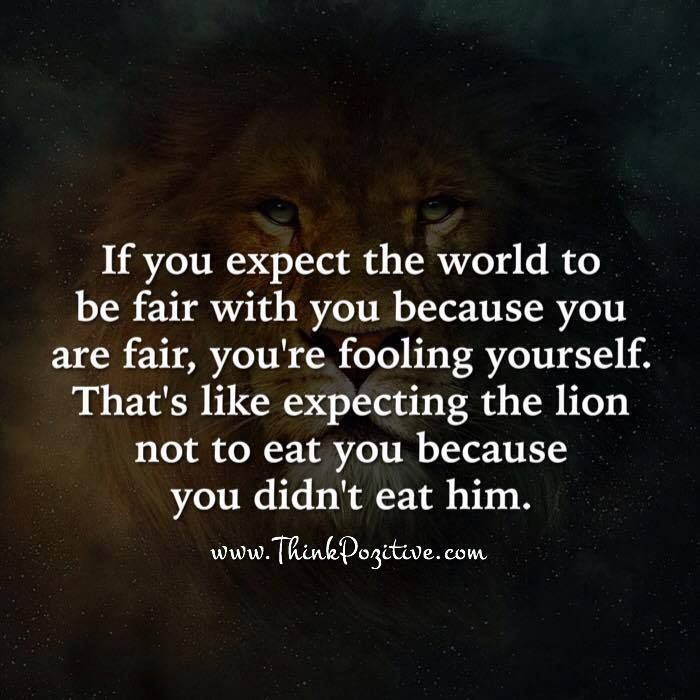 Positive Quotes : If You Expect The World To Be Fair With