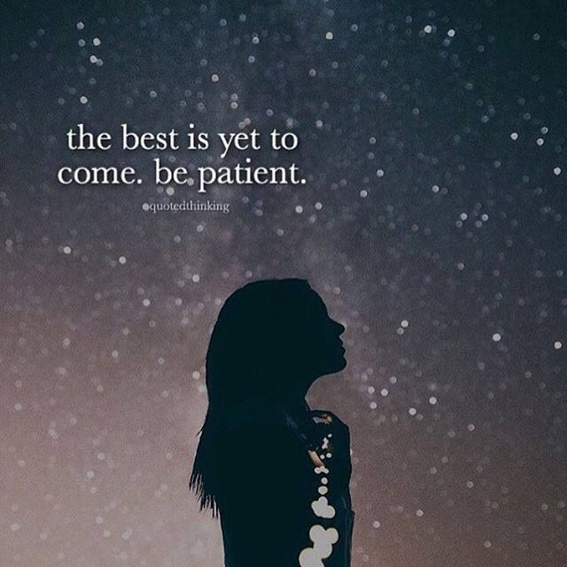 Positive Quotes The Best Is Yet To Come Be Patient Hall Of