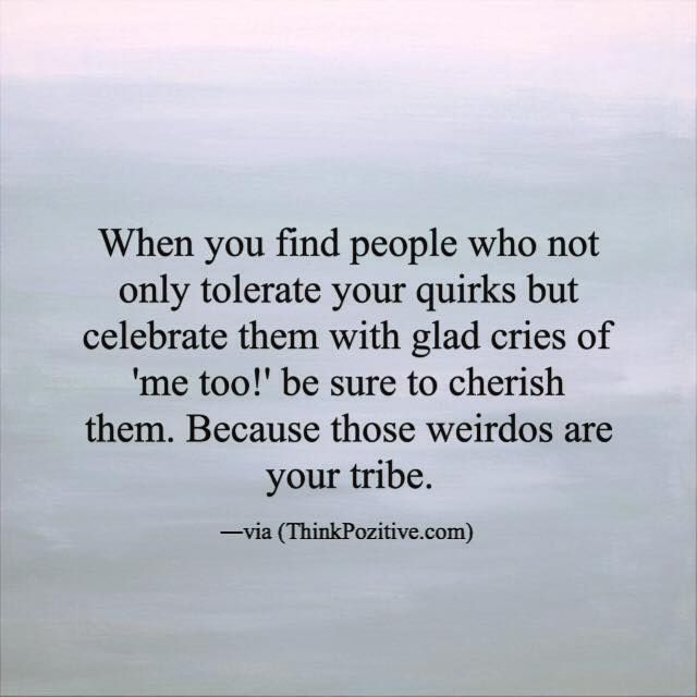Positive Quotes When You Find People Who Not Only Tolerate Your