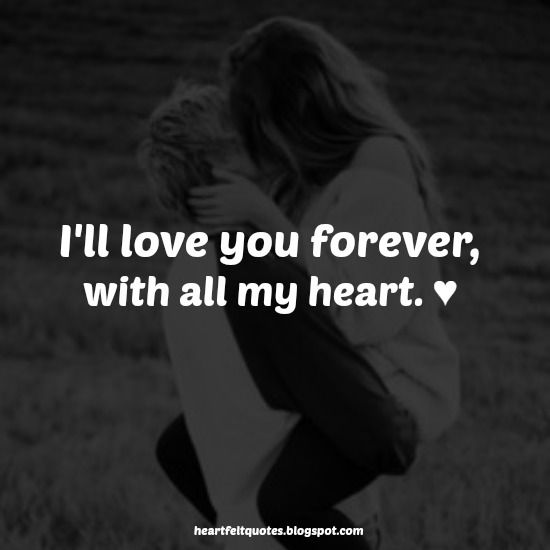 Love Quotes Heartfelt Quotes Ill Love You Forever With All My