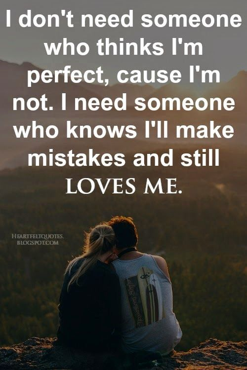 Love Quotes I Dont Need Someone Who Thinks Im Perfect Cause Im