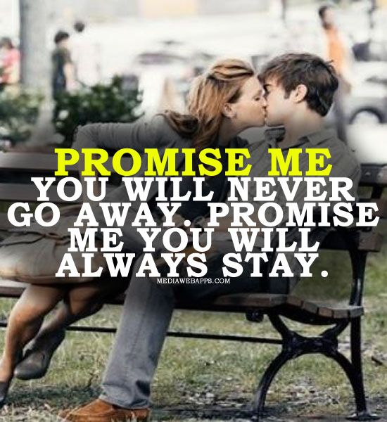 Love Quotes Promise Me Youll Never Go Away Promise Me Youll