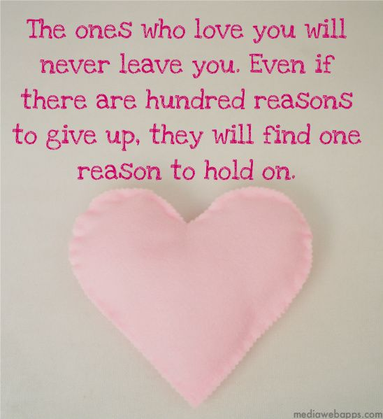Love Quotes The Ones Who Love You Will Never Leave You Even If