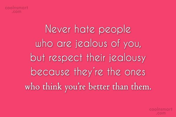 Jealousy Quotes: Jealousy Quote: Never Hate People Who Are
