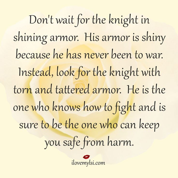 Love Quotes Dont Wait For The Knight In Shining Armor His Armor