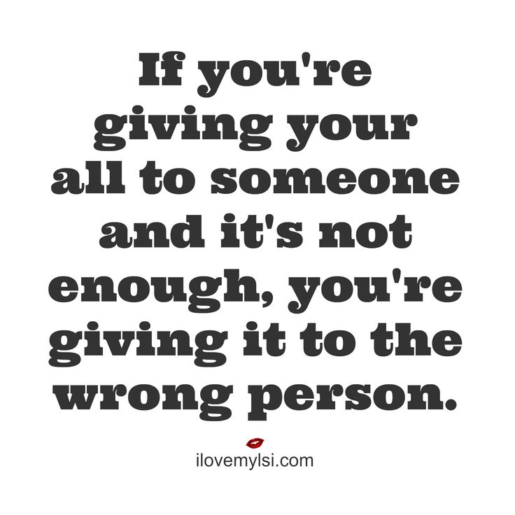 Love Quotes If Youre Giving Your All To Someone And Its Not