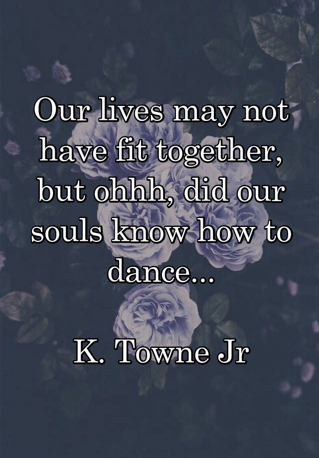 Soulmate And Love Quotes Our Lives May Not Have Fit Together But