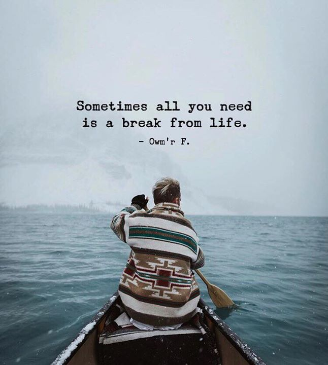 Positive Quotes Sometimes All You Need Is A Break From Life