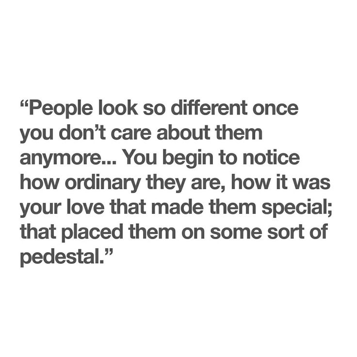 Love Quotes People Look So Different Once You Dont Care About