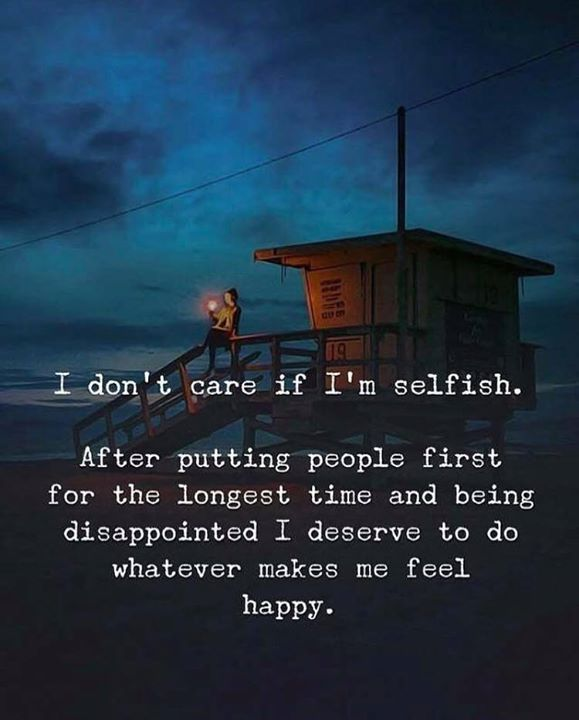Positive Quotes I Dont Care If Im Selfish Hall Of Quotes