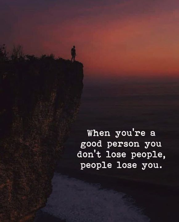 Positive Quotes When You Are A Good Person You Dont Lose People