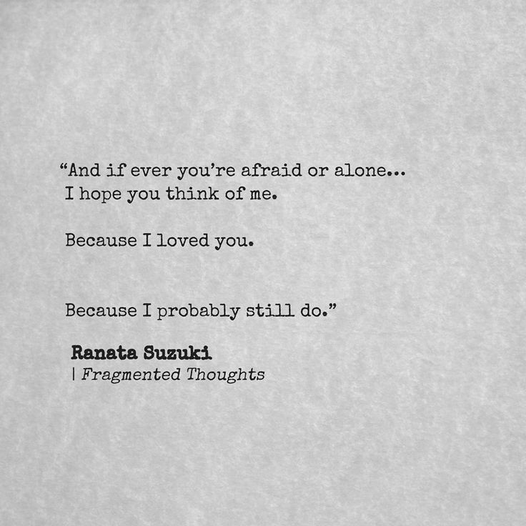 Love Quotes And If Ever Youre Afraid Or Alone I Hope You Think