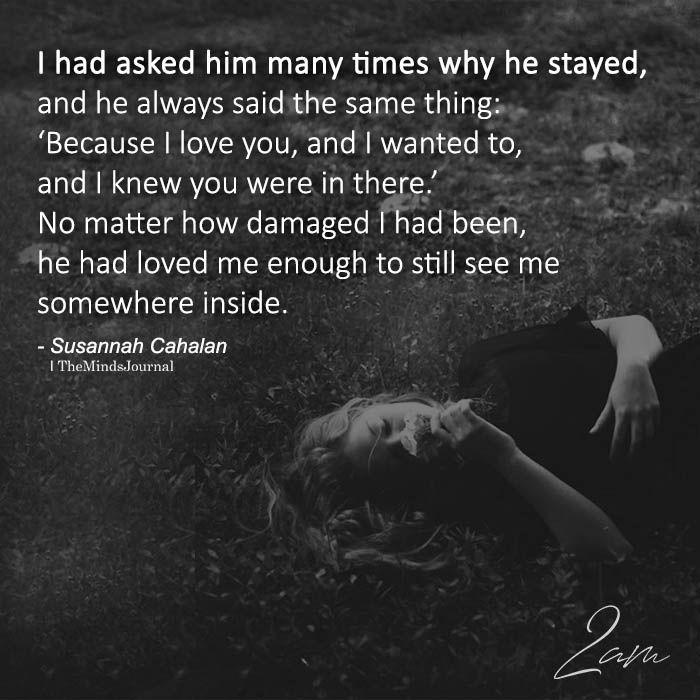 Soulmate And Love Quotes I Had Asked Him Many Times Why He Stayed