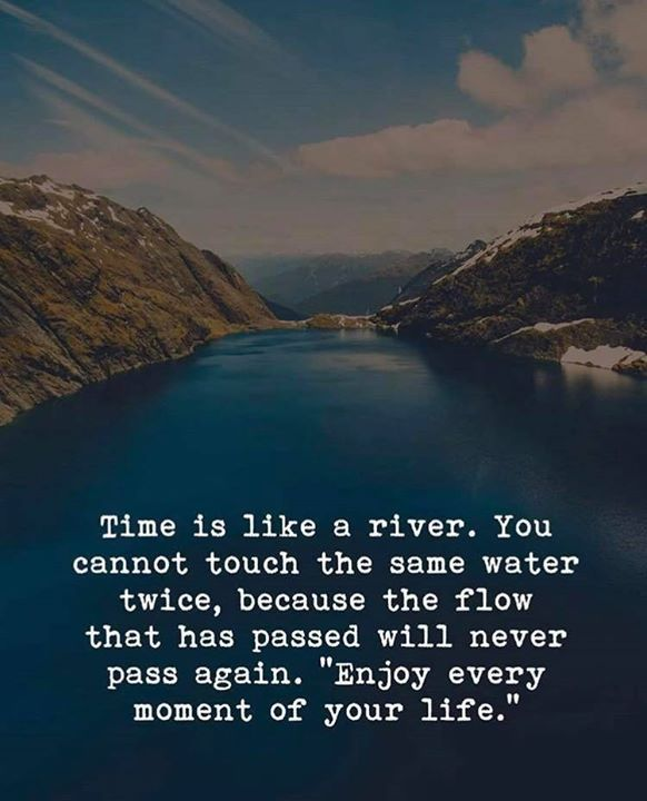 Positive Quotes Time Is Like A River Hall Of Quotes Your