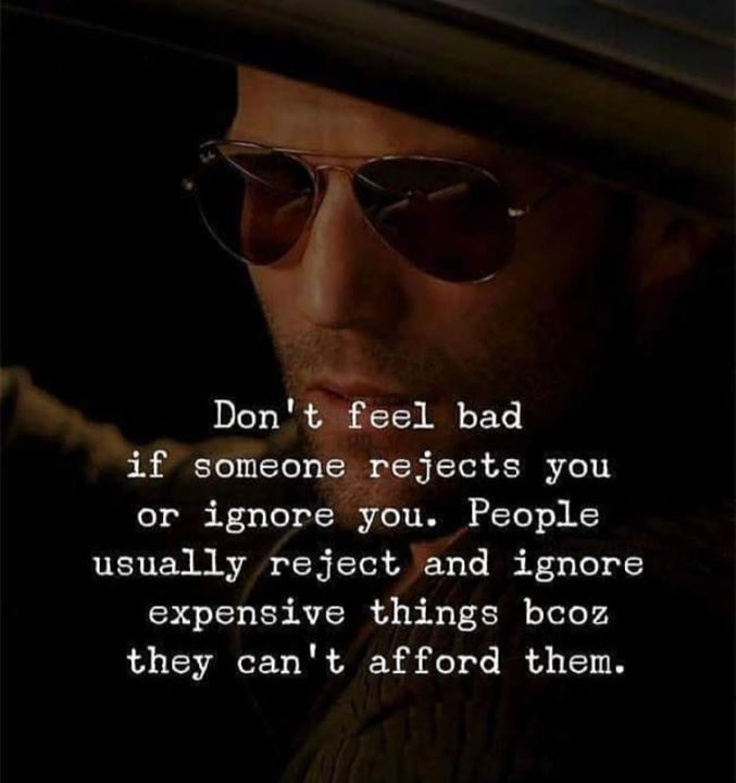 Positive Quotes Dont Feel Bad If Someone Rejects You Or Ignore You