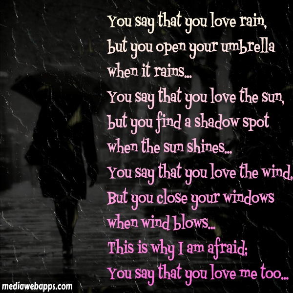 Love Quotes You Say That You Love Rain But You Open Your Umbrella