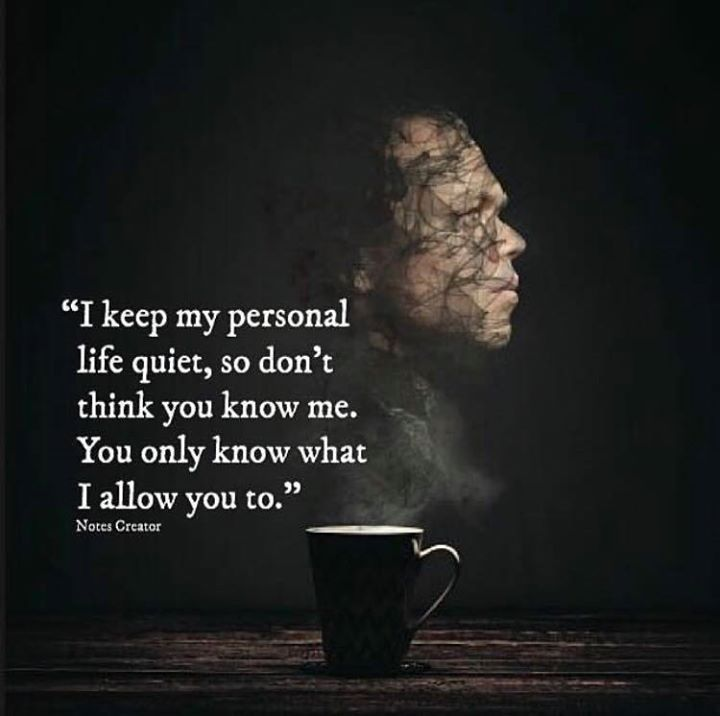 Positive Quotes I Keep My Personal Life Quiet So Dont Think You