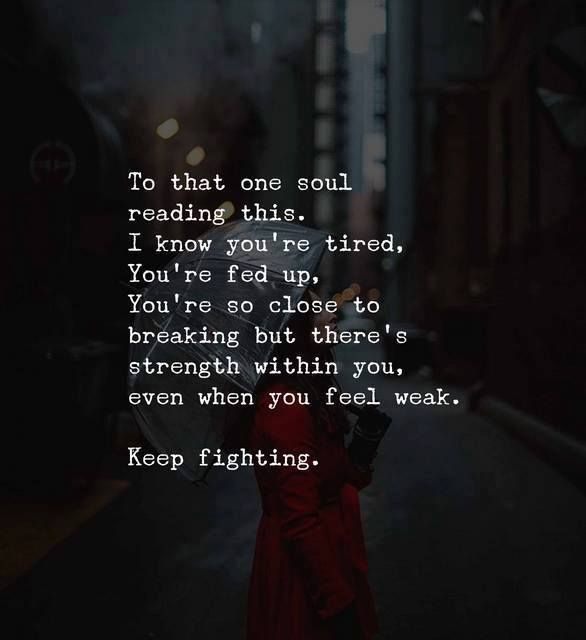 Positive Quotes To That One Soul Reading This Keep Fighting