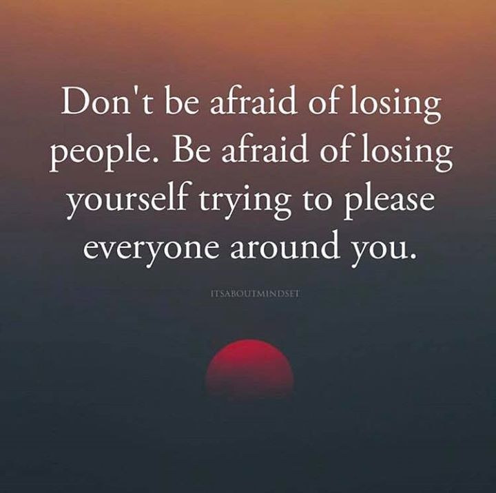 Positive Quotes Dont Be Afraid Of Losing People Be Afraid Of