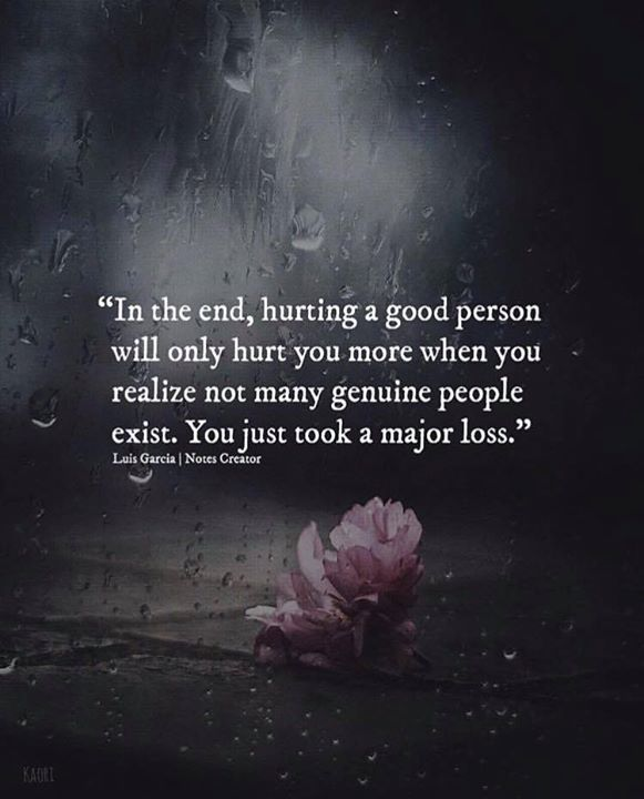 Positive Quotes In The End Hurting A Good Person Will Only Hurt