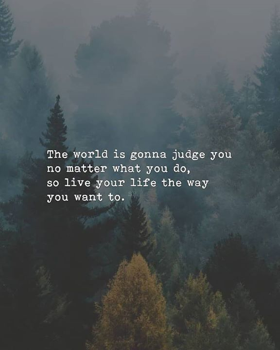 Positive Quotes The World Is Gonna Judge You No Matter What You Do