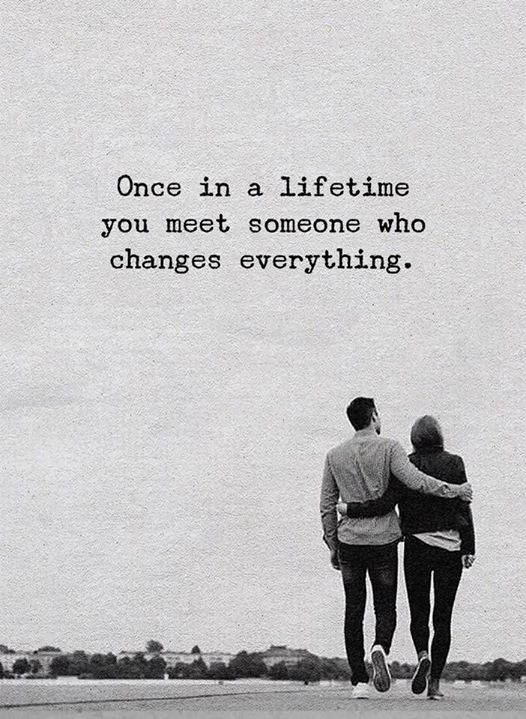 Positive Quotes Once In A Lifetime You Meet Someone Who Changes