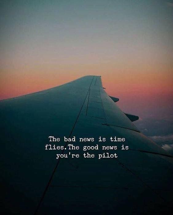 Positive Quotes The Bad News Is Time Flies The Good News Is Youre