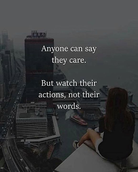 Positive Quotes Anyone Can Sat They Care But Watch Their Actions