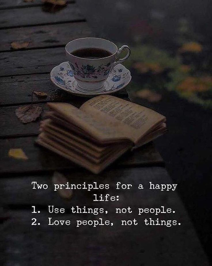 Positive Quotes Two Principles For A Happy Life Use Things Not