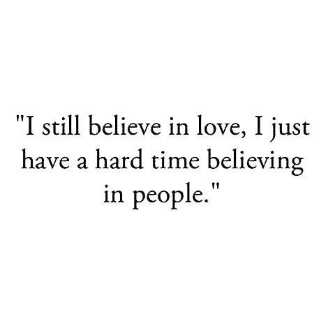 Quotes About Love I Still Believe In Love I Just Have A Hard Time